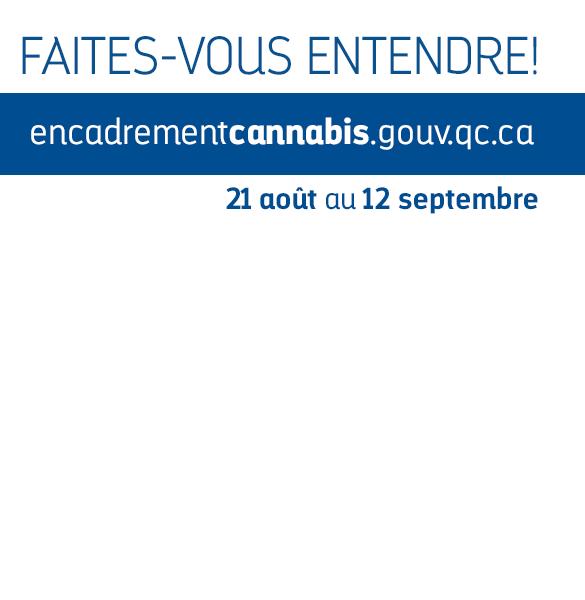 Faites-vous entendre encadrement cannabis 21 août au 12 septembre